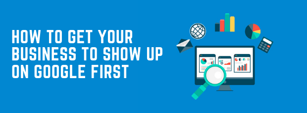 How to get your business to show up on google first?