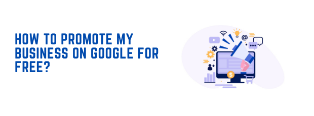 How to promote my business on Google for free?